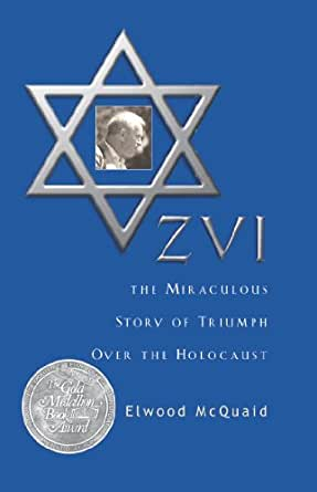 Review of 'ZVI -The Miraculous Story of Triumph over the Holocaust' by Elwood McQuaid