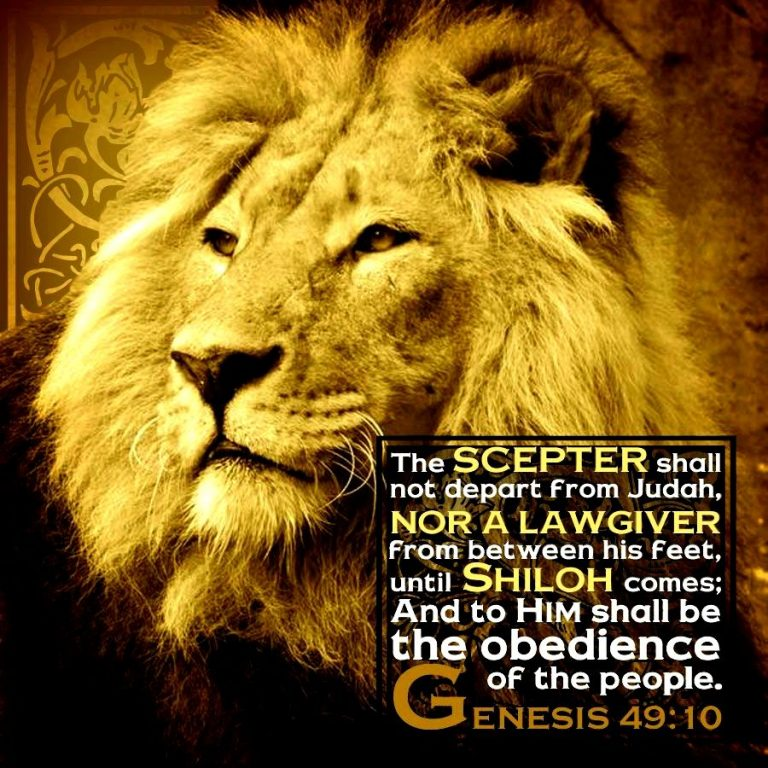 Genesis 49:10 The sceptre shall not depart from Judah, nor a lawgiver from between His feet until Shiloh comes and to Him shall be the obedience of the people.