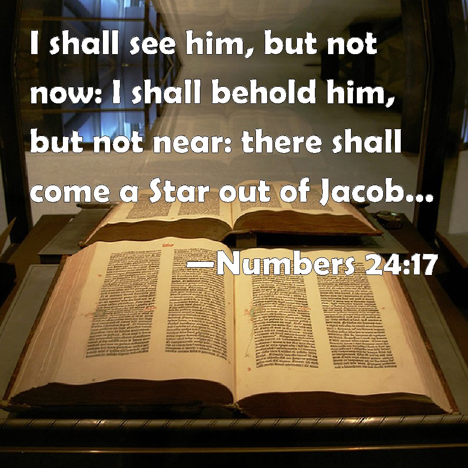 Numbers 24:17 A Star shall come out of Jacob; A sceptre shall rise out of Israel